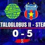 Metaloglobus 2 - Steaua București, 0-5 (0-2)